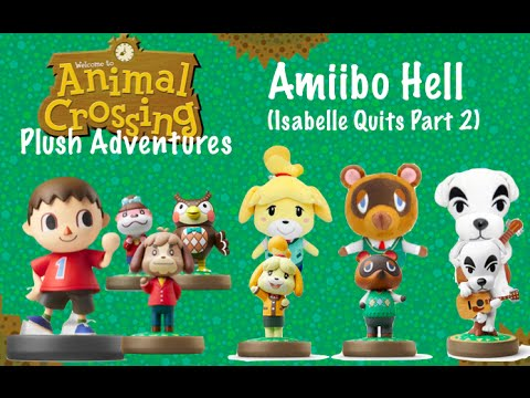Animal Crossing Plush Adventures Amiibo Hell Isabelle Quits Part 2