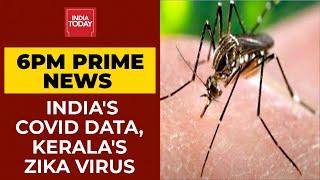 India's COVID-19 Data; Kerala's Twin Challenge Of Covid And Zika Virus | 6 PM Prime