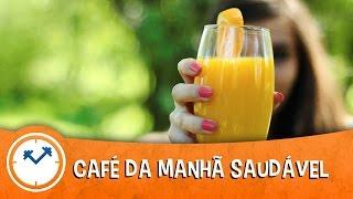 COMO FAZER UM CAFÉ DA MANHÃ SAUDÁVEL: 5 DICAS | Saúde na Rotina