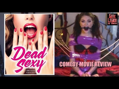 DEAD SEXY ( 2018 Alexandra Corin Johnston ) Supernatural Comedy Movie Review