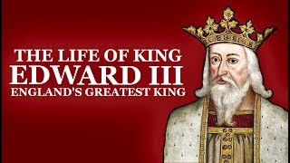 Edward III Documentary - Biography of the life of Edward III England's Greatest King