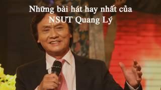 Những bài hát hay nhất của NSƯT Quang Lý