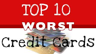 10 Worst Credit Cards That Can Leave You In The RED