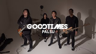 GOODTIMES - Palsu [OFFICIAL VIDEO]