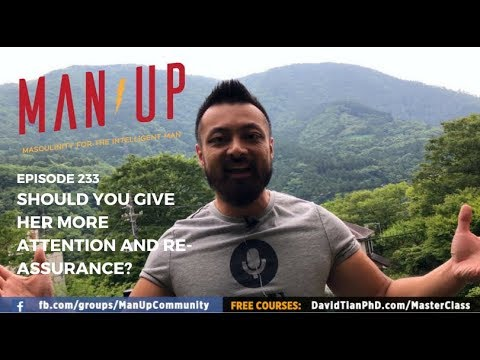 Should You Give Her More Attention and ReAssurance?  The Man Up  Ep. 233