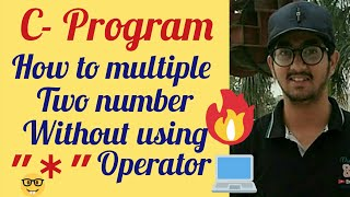 """How to multiple two number without using """"*"""" operator"""