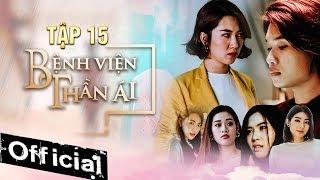 Phim Hay 2019 Bệnh Viện Thần Ái Tập 15 | Thúy Ngân, Xuân Nghị, Quang Trung, Kim Nhã, Nam Anh