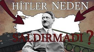Hitler 2.Dünya Savaşı'nda Türkiye'ye Neden Saldırmadı?
