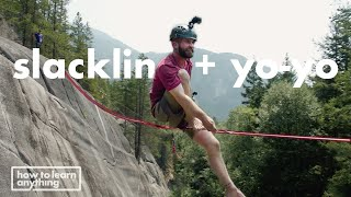 Can I Slackline 50 feet in the Air While Doing Yo-Yo tricks?   How to Learn Anything