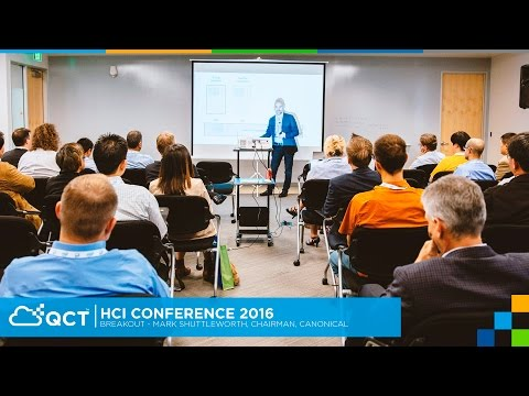 HCI Conference 2016 - Breakout – Mark Shuttleworth, Chairman, Canonical