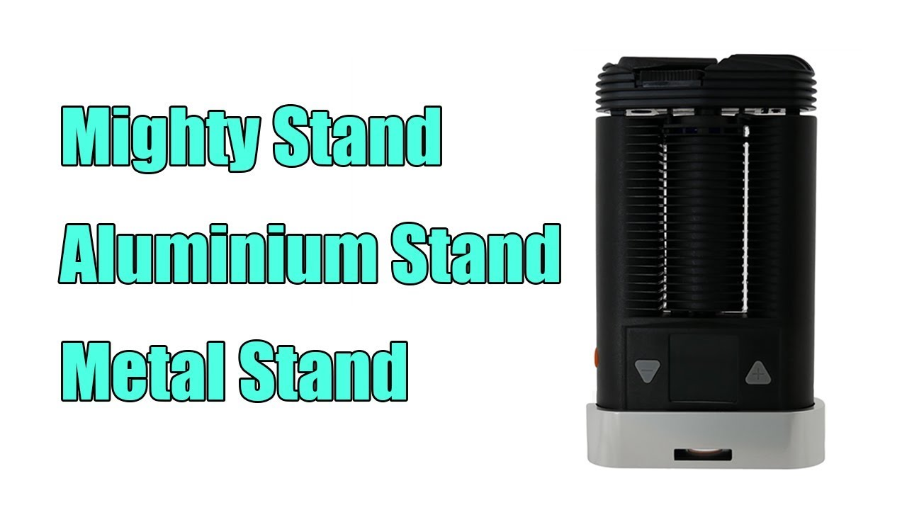 Mighty Stand Mighty Vaporizer Stand Holder | 420 Magazine ®