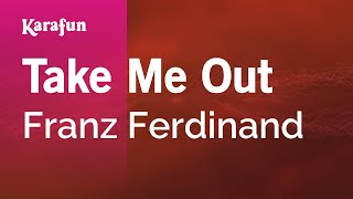 Karaoke Take Me Out - Franz Ferdinand *