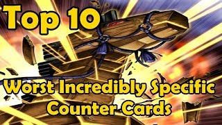 Top 10 Worst Incredibly Specific Counter Cards - YuGiOh