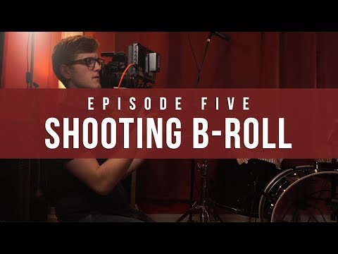 Shooting B-Roll | Episode 5: Video Production Guide | The Film Look