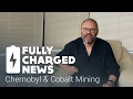 Chernobyl & cobalt mining | Fully Charged News