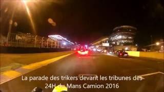 La parade des trikers devant les tribunes des 24 heures de Mans Camion 2016