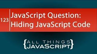 JavaScript Question: How do I Hide JavaScript Code?