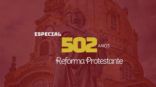 502 Anos da Reforma Protestante I Rev. Paulo Gerson Uliano
