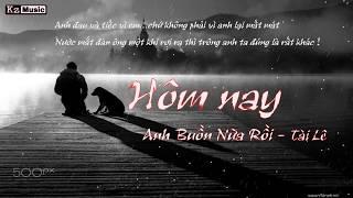 Hôm nay anh buồn nữa rồi - Tài Lê - Rap Việt - Video Lyric