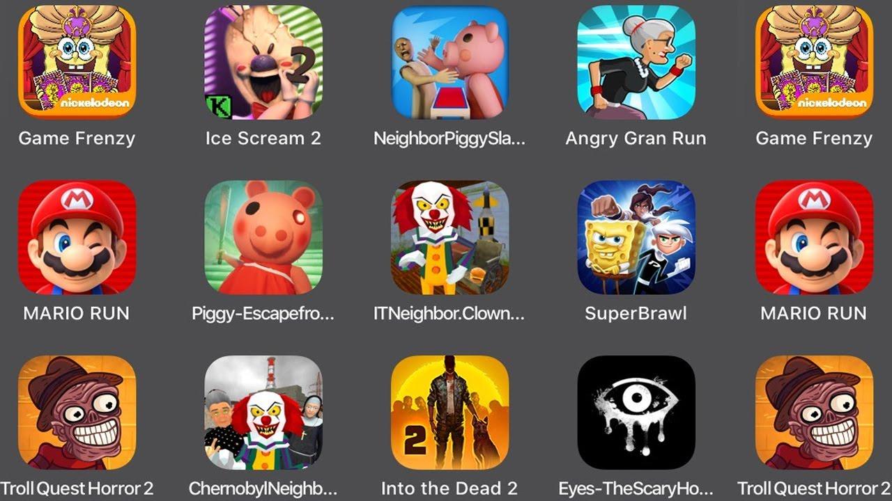 SpongeBob's Game Frenzy,Ice Scream 2,Neighbor Piggy Slaps,Angry Gran Run,MARIO RUN,Piggy Escape,Eyes