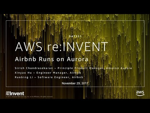 AWS re:Invent 2017: Airbnb Runs on Amazon Aurora (DAT331)