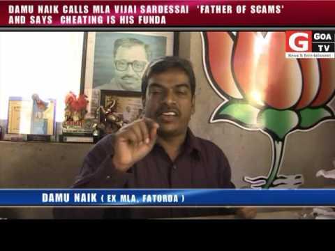 DAMU NAIK CALLS VIJAI SARDESSAI FATHER OF SCAMS