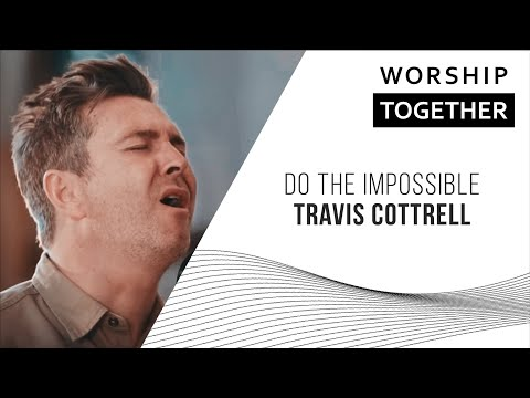 Do The Impossible // Travis Cottrell // New Song Cafe