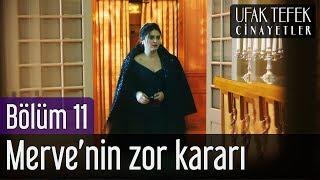 Ufak Tefek Cinayetler 11. Bölüm - Merve'nin Zor Kararı