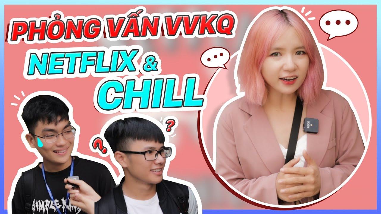 Netflix & Chill Là Gì? Liệu Các Bạn Sinh Viên Có Biết    Vui Vẻ không Quạu