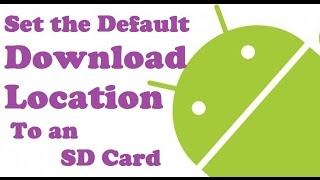 How to Set the android Default Download Location to an SD Card