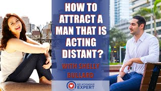 How to Attract a Man That Is Acting Distant With Shelly Bullard