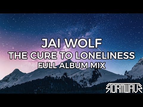 Jai Wolf - The Cure To Loneliness [Full Album Mix]