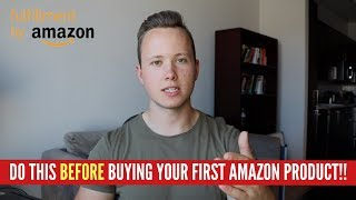 The MOST IMPORTANT Thing To Do Before Investing Into Your FIRST Amazon FBA Product! (MUST WATCH)