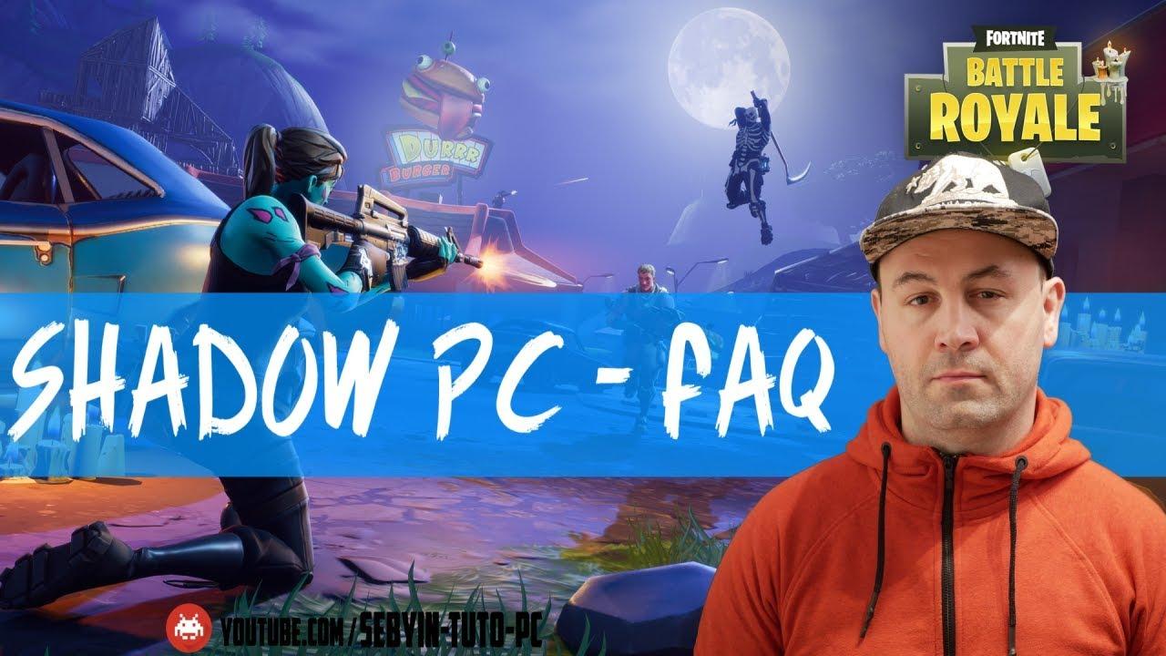 [FAQ] Shadow PC : je répond à vos questions ! Fortnite, Android, Stream ...