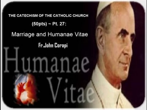 THE CATECHISM OF THE CATHOLIC CHURCH (50pts) ~ Pt. 27:Marriage and Humanae Vitae