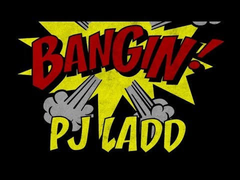 PJ Ladd - Bangin!