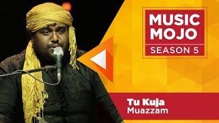 Tu Kuja - Muazzam Sufi band - Music Mojo Season 5 - KappaTV