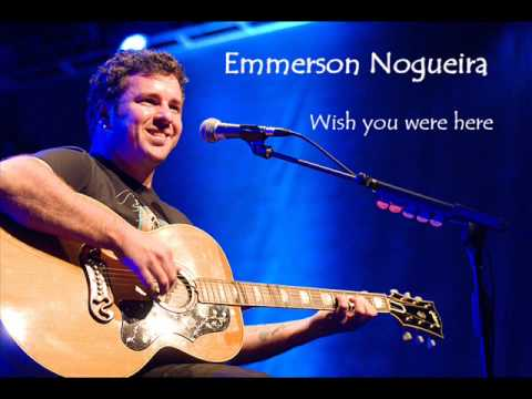 Wish you were here - Emmerson Nogueira