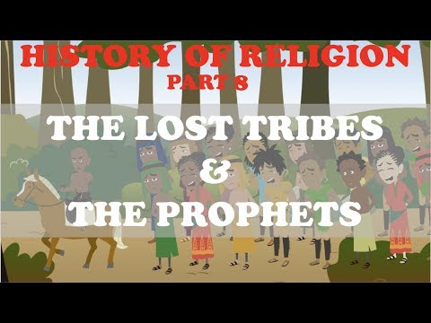 HISTORY OF RELIGION (Part 8): THE LOST TRIBES OF ISRAEL & THE PROPHETS