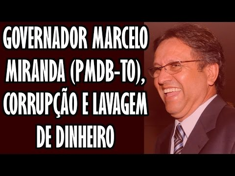 GOVERNADOR MARCELO MIRANDA (PMDB-TO), CORRUPÇÃO E LAVAGEM DE DINHEIRO