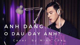 ANH ĐANG Ở ĐÂU ĐẤY ANH? (#ADODDA) - HƯƠNG GIANG | Minh Châu Cover