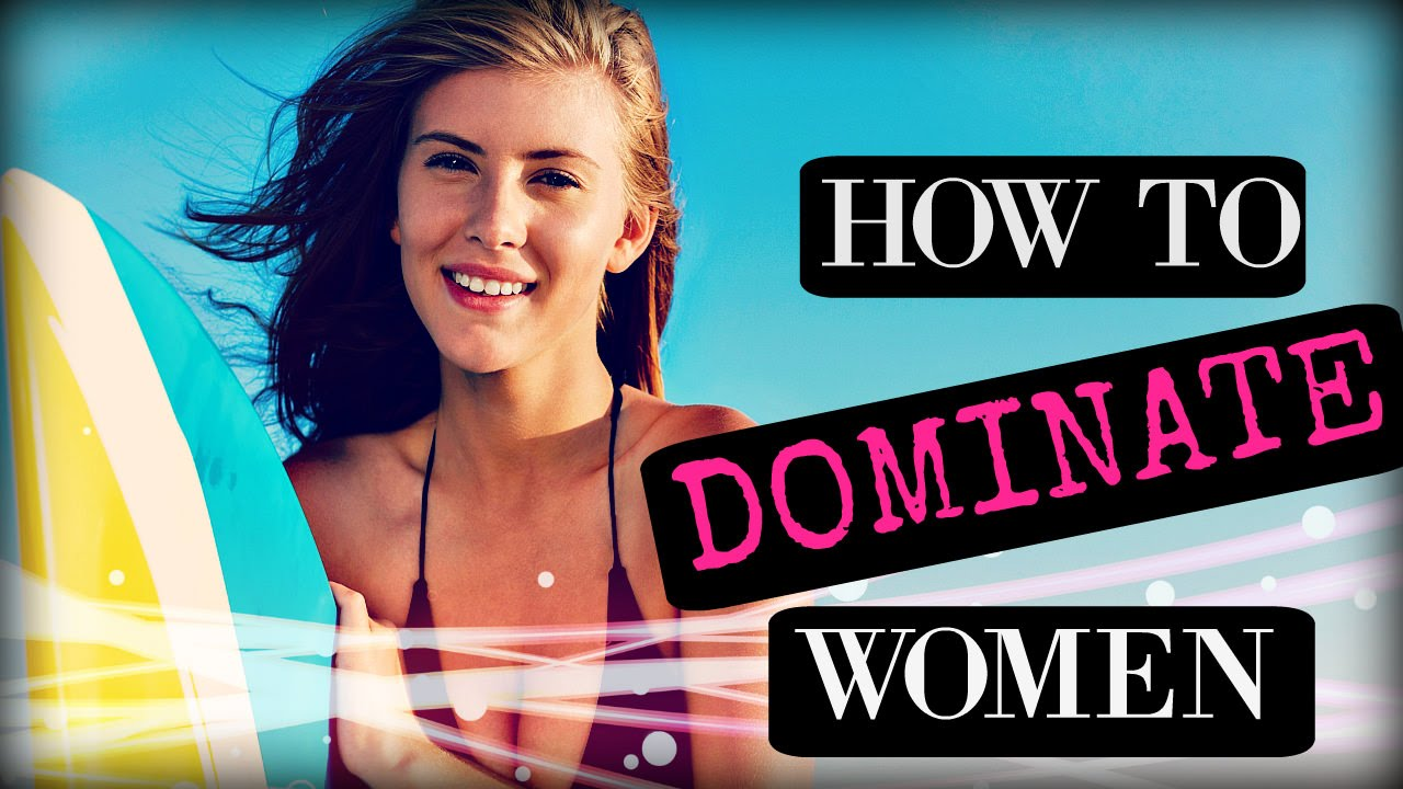 Ways To Dominate A Woman In Bed