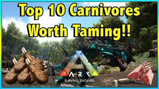 THESE 10 CARNIVORES ARE DEFINITELY WORTH TAMING IN ARK!! || TOP 10 CARNIVORES WORTH TAMING!