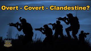 Clandestine - Covert - Overt - What