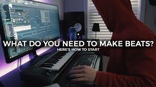 What do you need to start making beats?? How To Make Beats FL Studio!