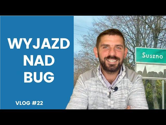 Vlog #22 | Wyjazd pod Bug | oglądanie działek, mieszkania | Marek Kloc