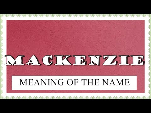 MEANING OF THE NAME MACKENZIE, FUN FACTS, HOROSCOPE