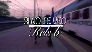 Download Rels b - SI NO TE VEO [Letra/Lyrics] Mp3 and Videos