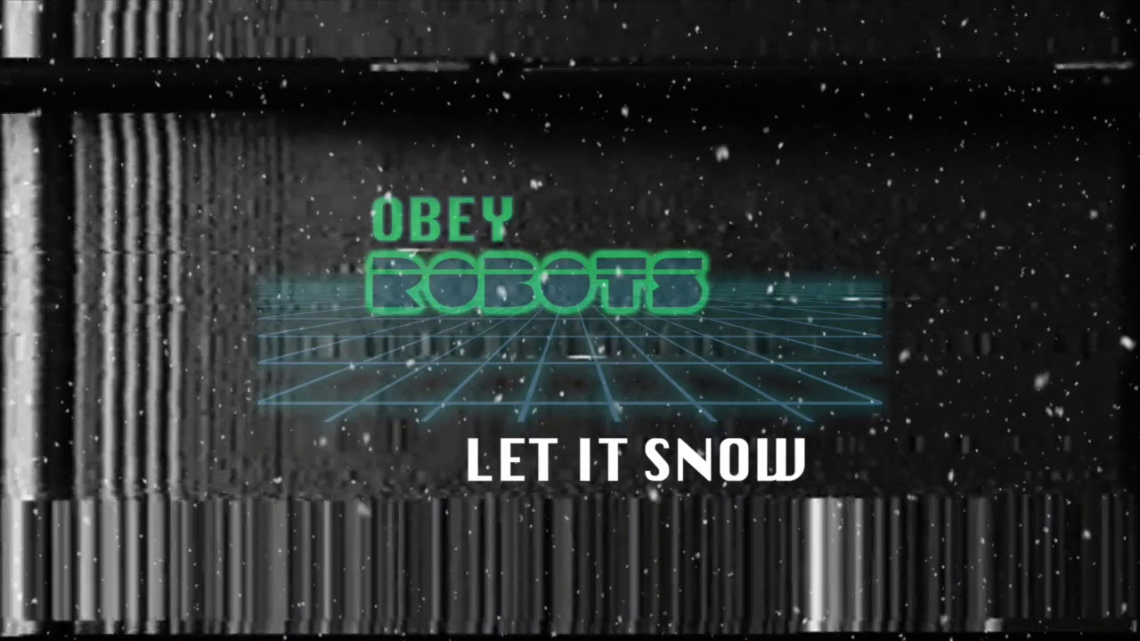 Music of the Day: Let It Snow - Obey Robots