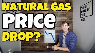 Natural Gas Prices Dropping? WHY?